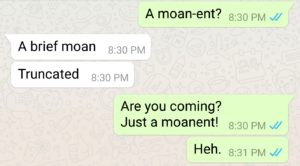the word 'moment' changed to 'moan-ent'